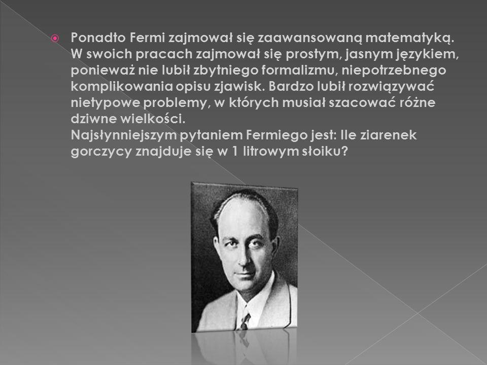 Ponadto Fermi zajmował się zaawansowaną matematyką