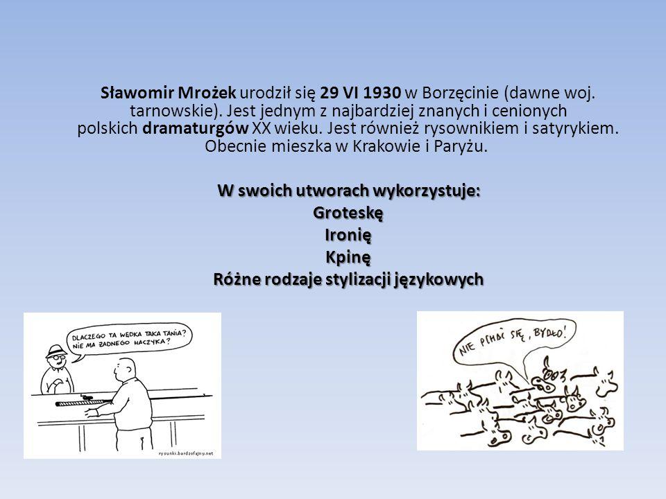 W swoich utworach wykorzystuje: Różne rodzaje stylizacji językowych