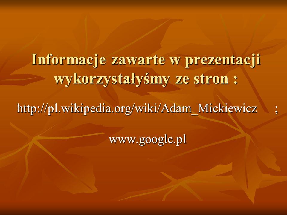 Informacje zawarte w prezentacji wykorzystałyśmy ze stron :