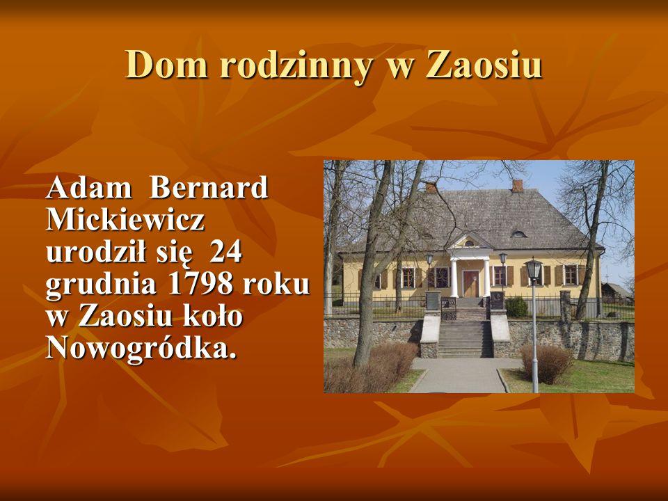 Dom rodzinny w Zaosiu Adam Bernard Mickiewicz urodził się 24 grudnia 1798 roku w Zaosiu koło Nowogródka.