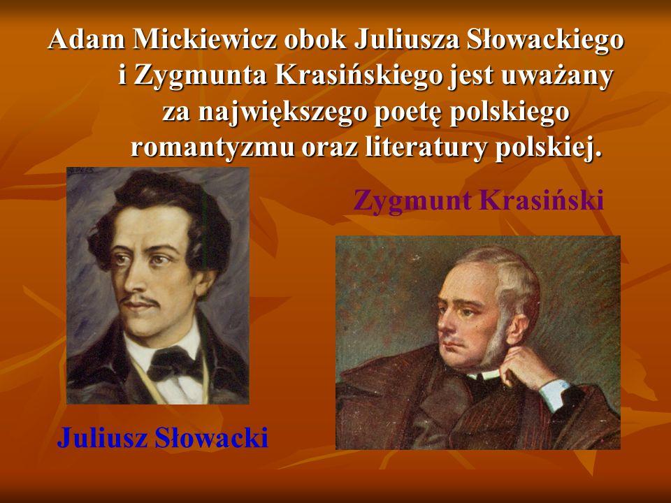 Adam Mickiewicz obok Juliusza Słowackiego i Zygmunta Krasińskiego jest uważany za największego poetę polskiego romantyzmu oraz literatury polskiej.