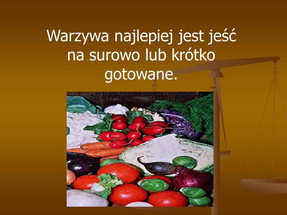 Warzywa najlepiej jest jeść na surowo lub krótko gotowane.