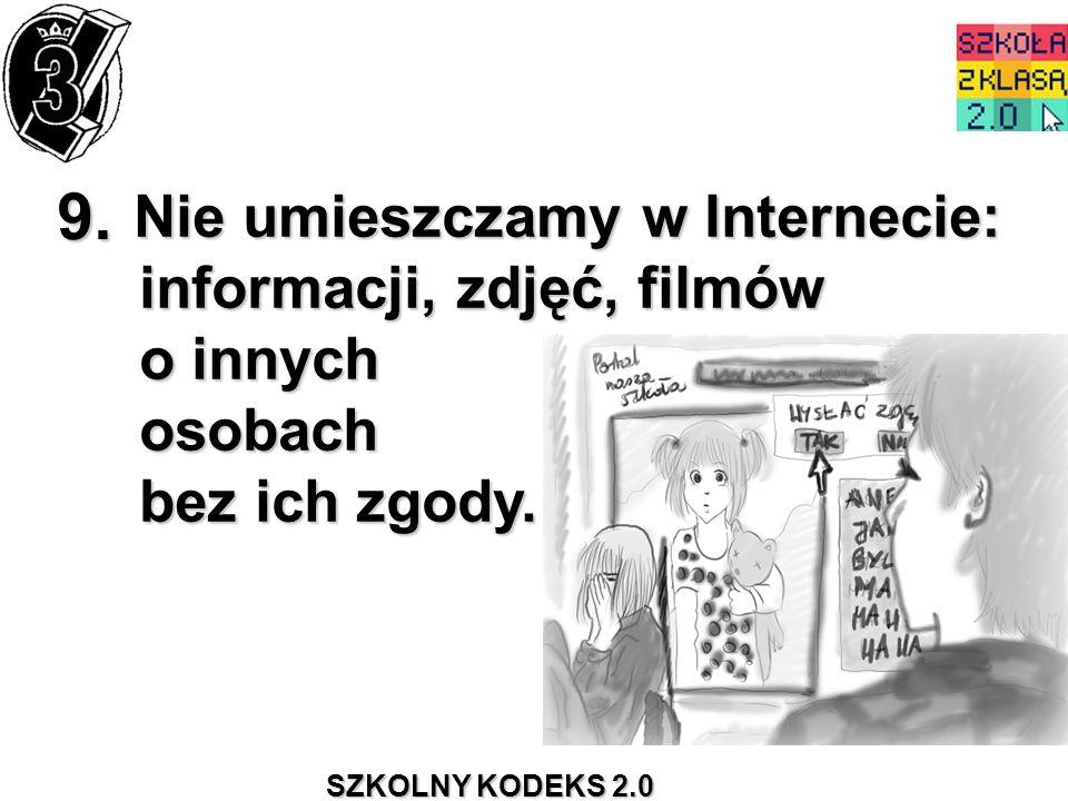 9. Nie umieszczamy w Internecie: informacji, zdjęć, filmów o innych osobach bez ich zgody.