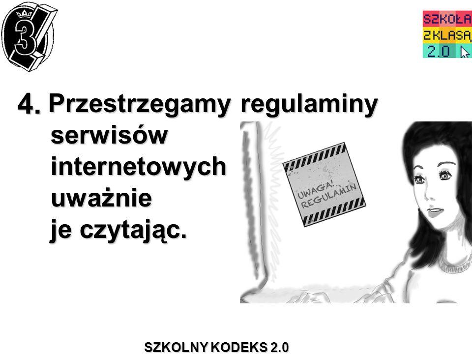 4. Przestrzegamy regulaminy serwisów internetowych uważnie je czytając.