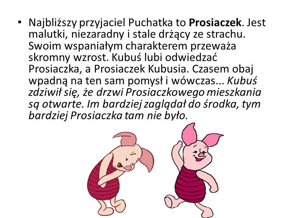 Najbliższy przyjaciel Puchatka to Prosiaczek