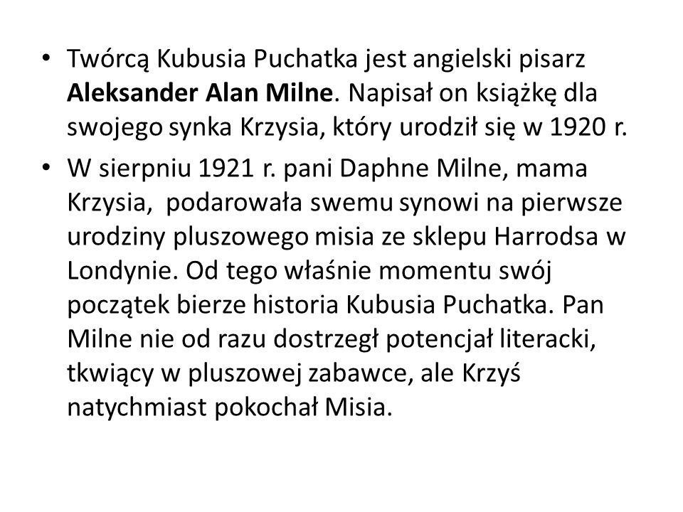 Twórcą Kubusia Puchatka jest angielski pisarz Aleksander Alan Milne