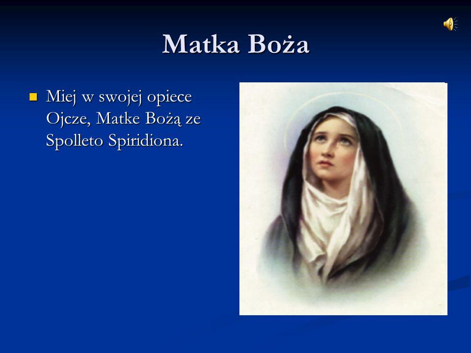 Matka Boża Miej w swojej opiece Ojcze, Matke Bożą ze Spolleto Spiridiona.