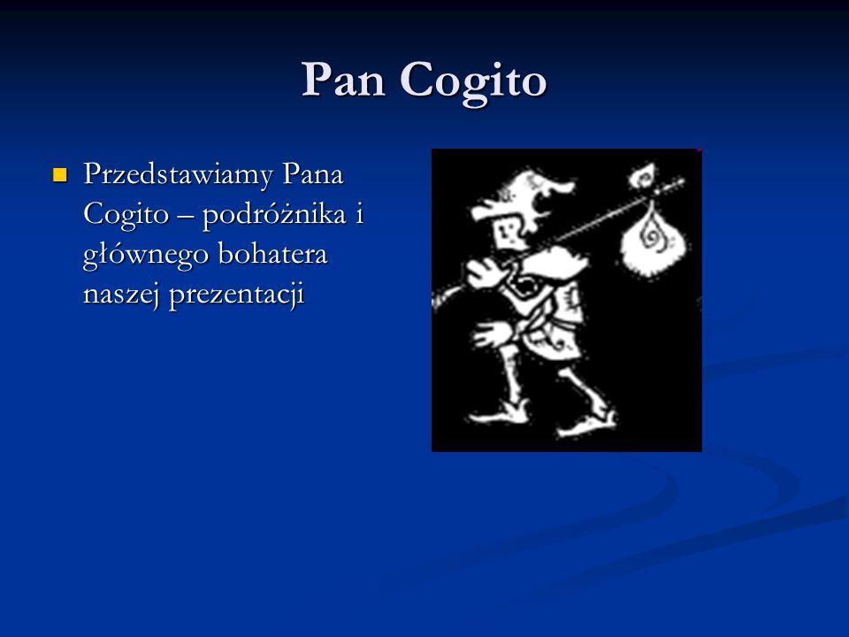 Pan Cogito Przedstawiamy Pana Cogito – podróżnika i głównego bohatera naszej prezentacji