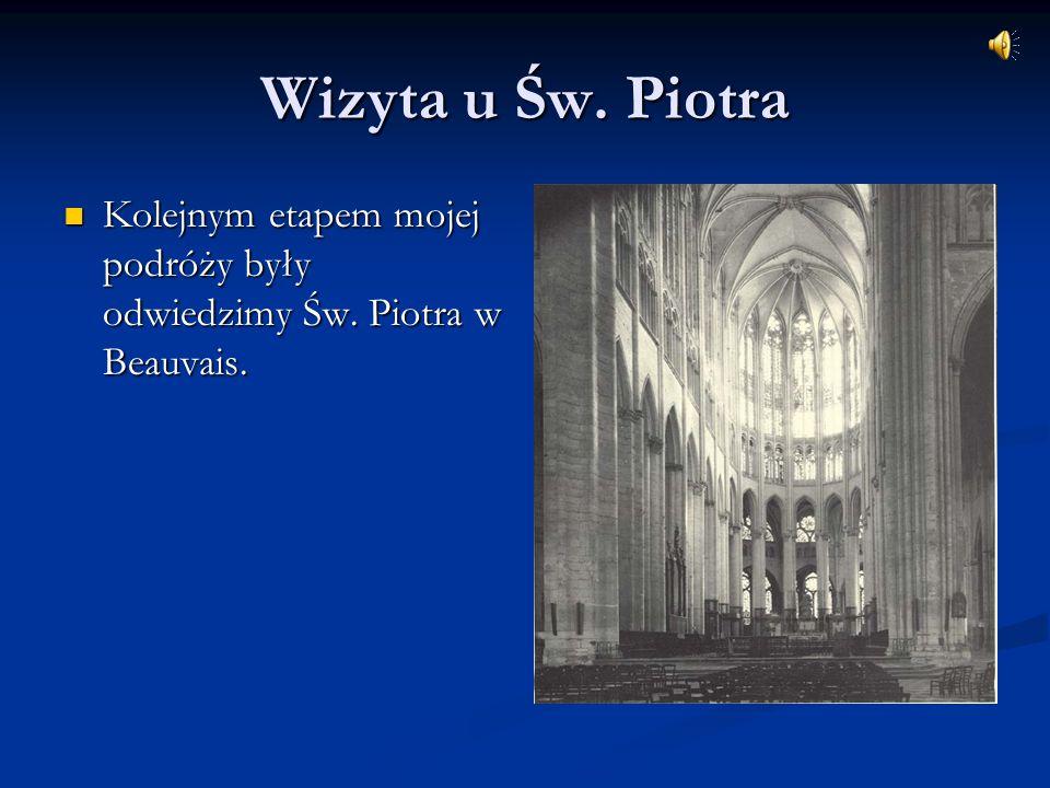 Wizyta u Św. Piotra Kolejnym etapem mojej podróży były odwiedzimy Św. Piotra w Beauvais.