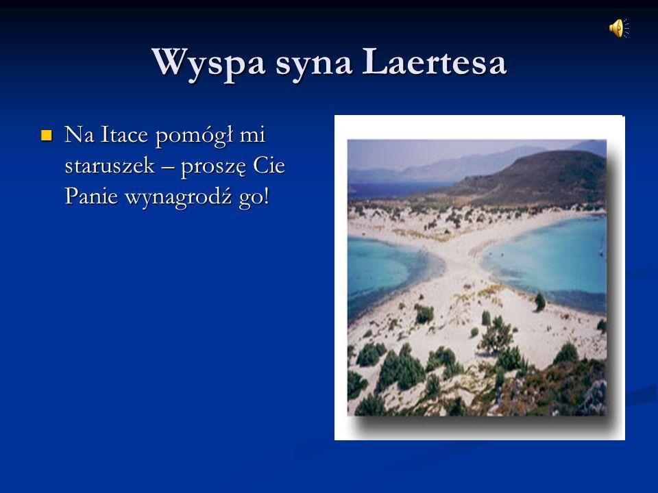 Wyspa syna Laertesa Na Itace pomógł mi staruszek – proszę Cie Panie wynagrodź go!