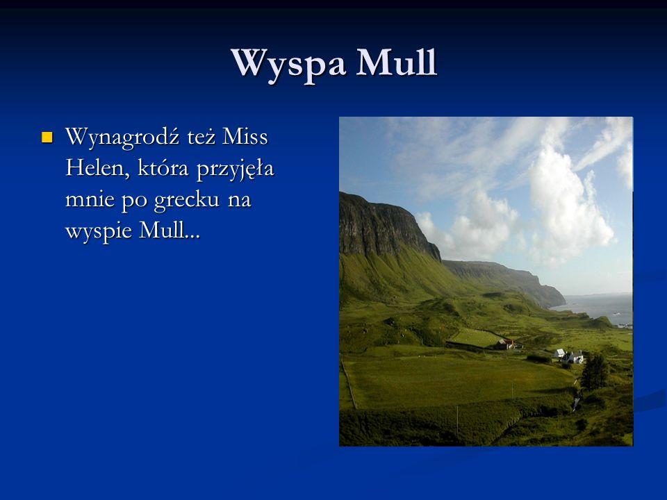 Wyspa Mull Wynagrodź też Miss Helen, która przyjęła mnie po grecku na wyspie Mull...