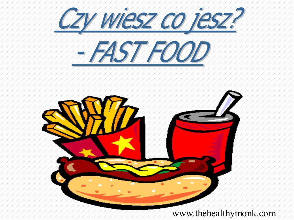Czy wiesz co jesz - FAST FOOD www.thehealthymonk.com