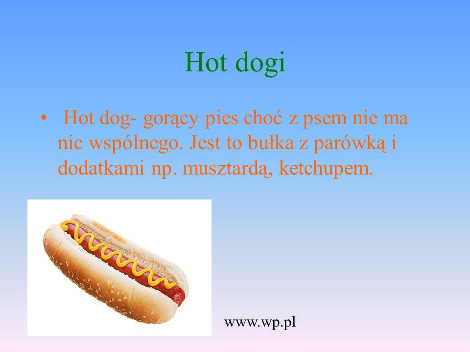 Hot dogi Hot dog- gorący pies choć z psem nie ma nic wspólnego. Jest to bułka z parówką i dodatkami np. musztardą, ketchupem.