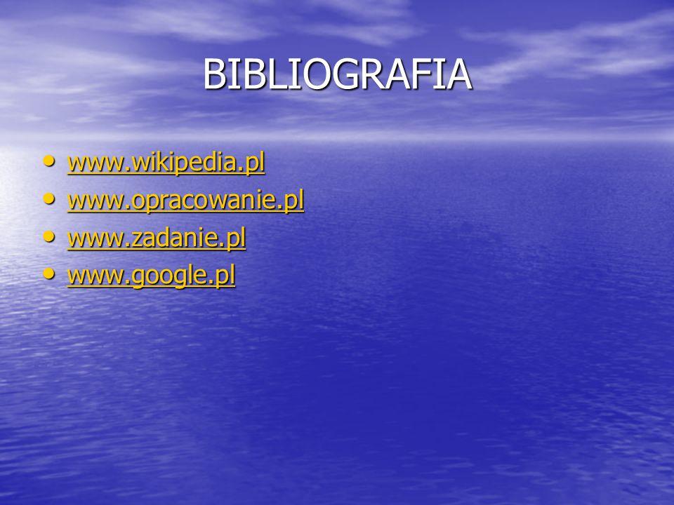 BIBLIOGRAFIA www.wikipedia.pl www.opracowanie.pl www.zadanie.pl