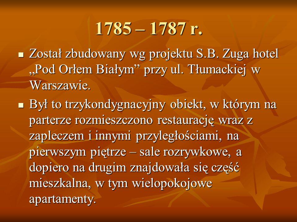 """1785 – 1787 r. Został zbudowany wg projektu S.B. Zuga hotel """"Pod Orłem Białym przy ul. Tłumackiej w Warszawie."""
