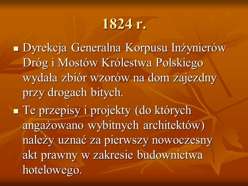 1824 r. Dyrekcja Generalna Korpusu Inżynierów Dróg i Mostów Królestwa Polskiego wydała zbiór wzorów na dom zajezdny przy drogach bitych.