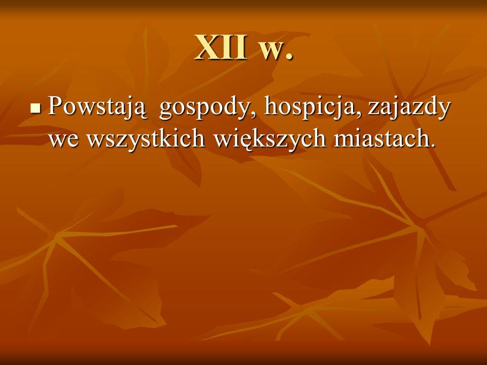 XII w. Powstają gospody, hospicja, zajazdy we wszystkich większych miastach.
