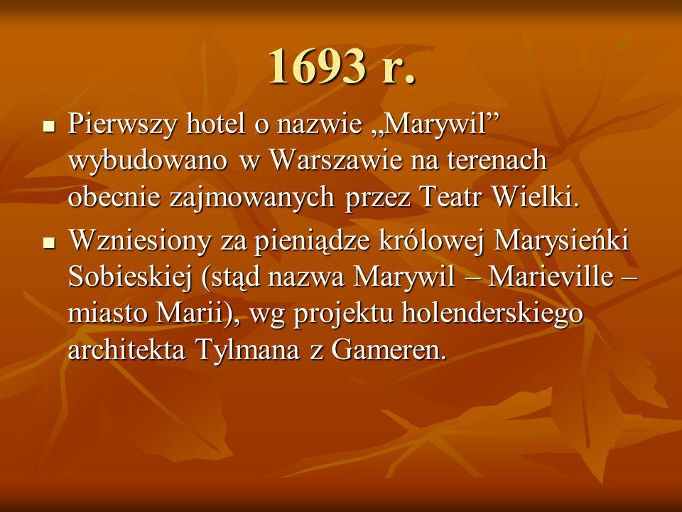 """1693 r. Pierwszy hotel o nazwie """"Marywil wybudowano w Warszawie na terenach obecnie zajmowanych przez Teatr Wielki."""