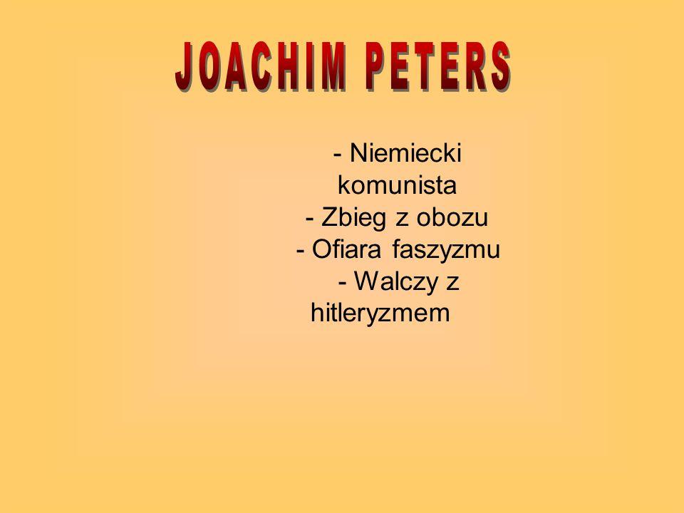 JOACHIM PETERS - Niemiecki komunista - Zbieg z obozu - Ofiara faszyzmu
