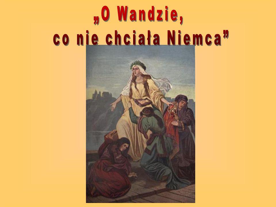 """""""O Wandzie, co nie chciała Niemca"""