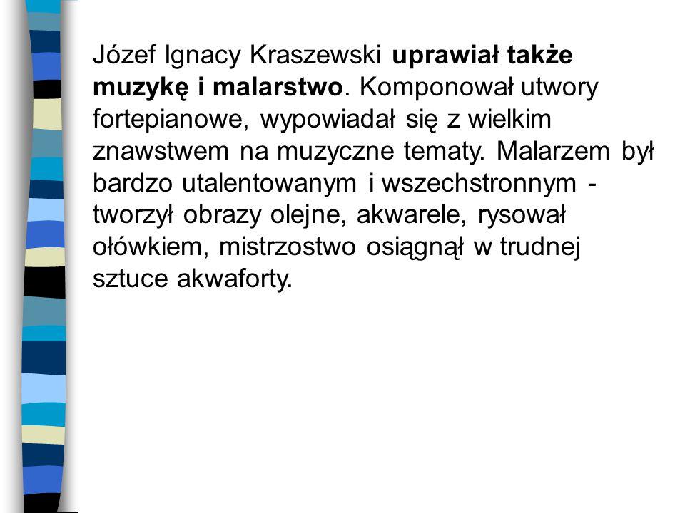 Józef Ignacy Kraszewski uprawiał także muzykę i malarstwo