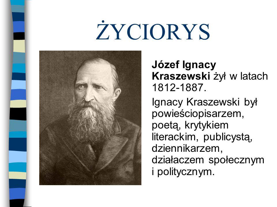 ŻYCIORYS Józef Ignacy Kraszewski żył w latach 1812-1887.