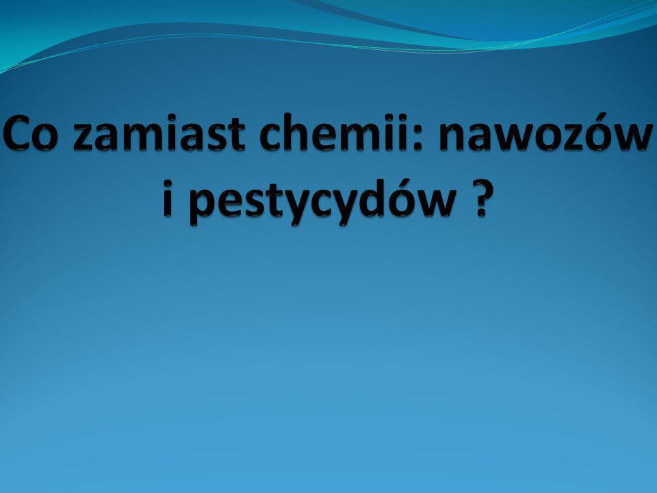 Co zamiast chemii: nawozów i pestycydów