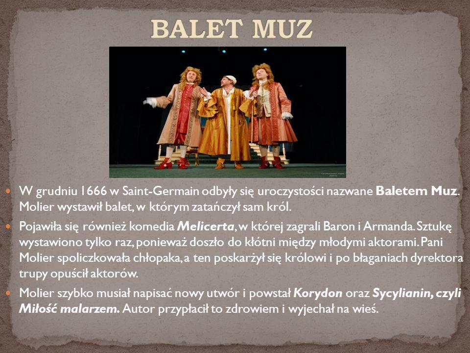 BALET MUZ W grudniu 1666 w Saint-Germain odbyły się uroczystości nazwane Baletem Muz. Molier wystawił balet, w którym zatańczył sam król.