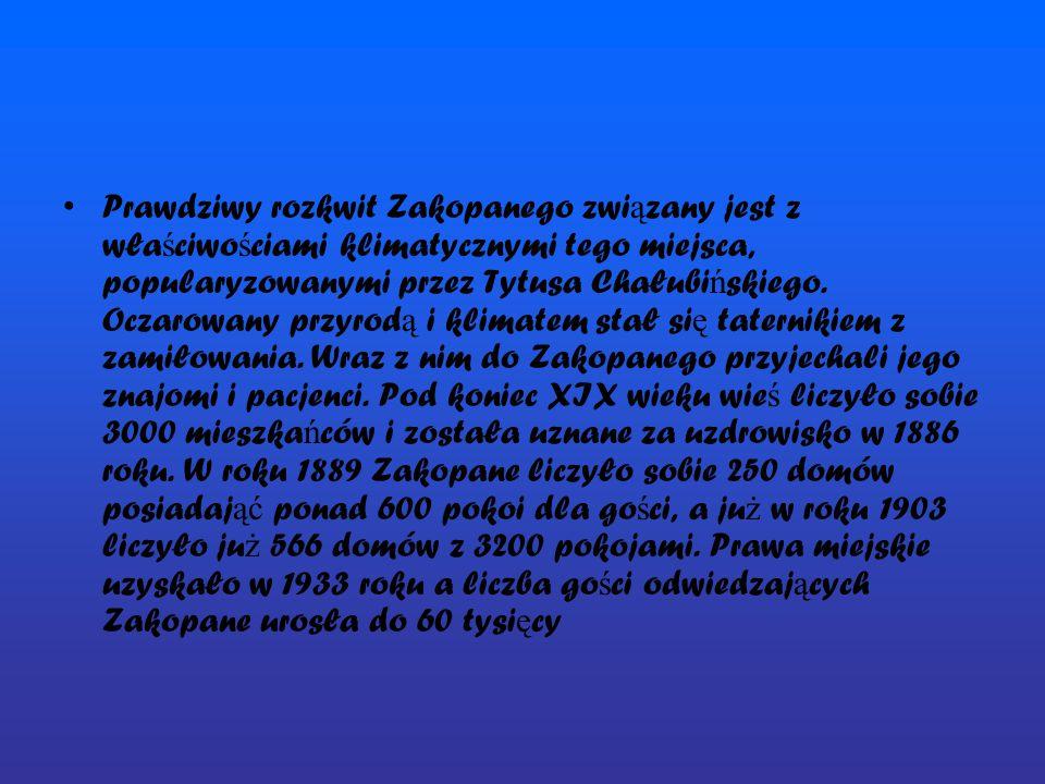 Prawdziwy rozkwit Zakopanego związany jest z właściwościami klimatycznymi tego miejsca, popularyzowanymi przez Tytusa Chałubińskiego.