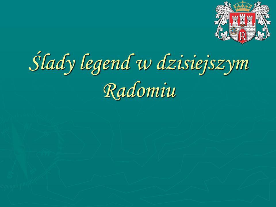 Ślady legend w dzisiejszym Radomiu