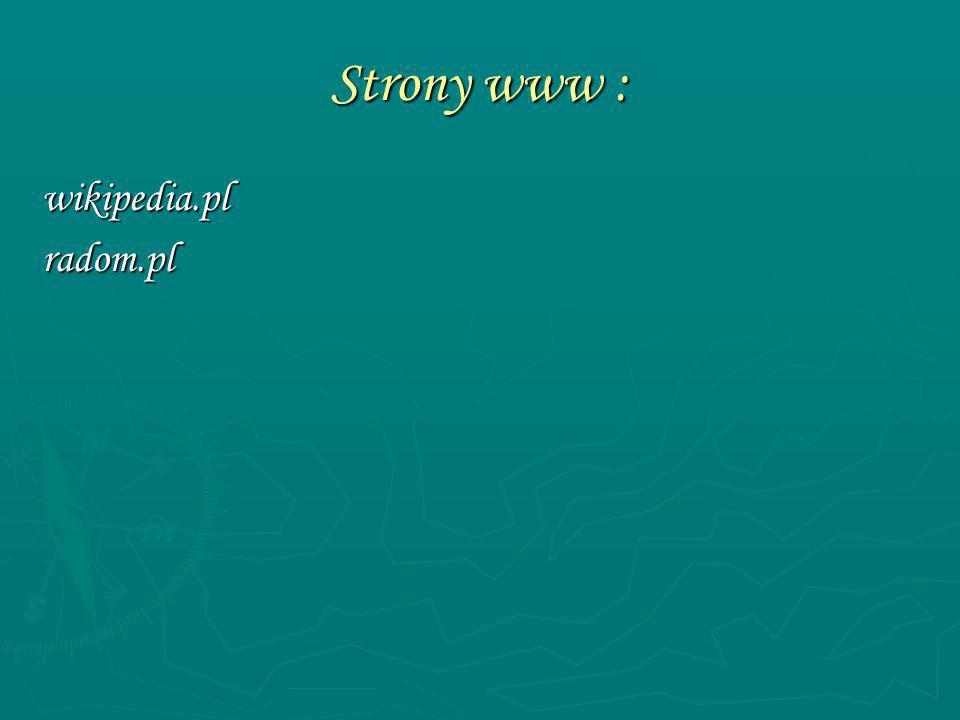 Strony www : wikipedia.pl radom.pl