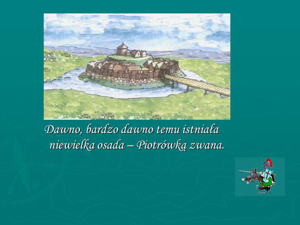 Dawno, bardzo dawno temu istniała niewielka osada – Piotrówką zwana.
