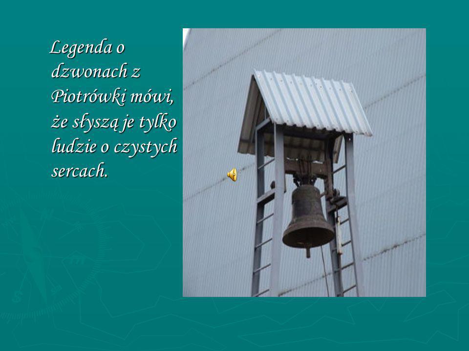 Legenda o dzwonach z Piotrówki mówi, że słyszą je tylko ludzie o czystych sercach.