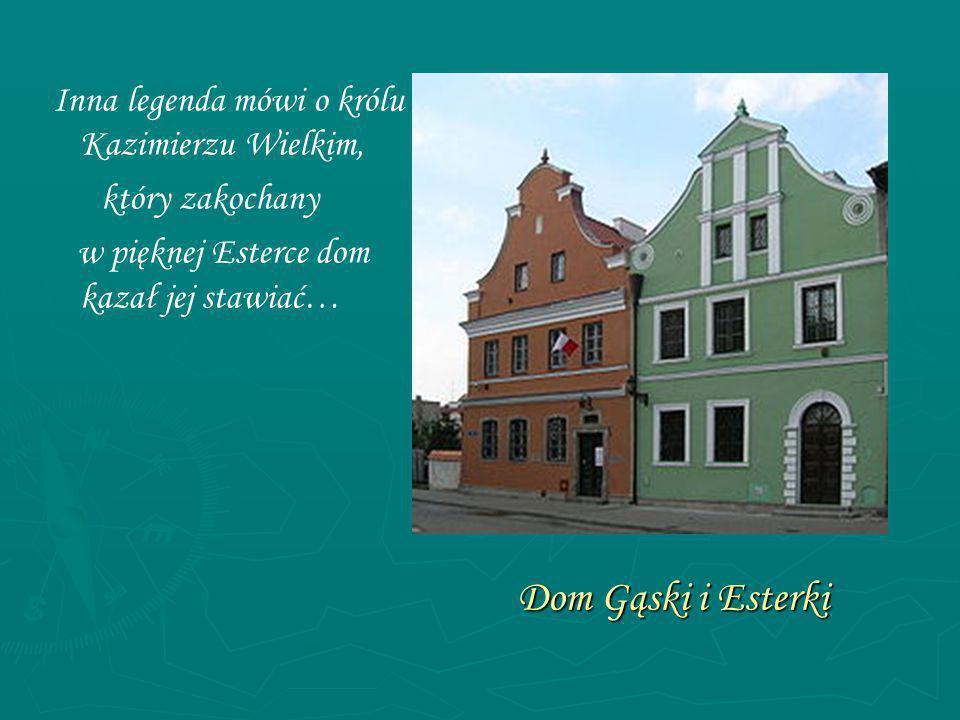Dom Gąski i Esterki Inna legenda mówi o królu Kazimierzu Wielkim,