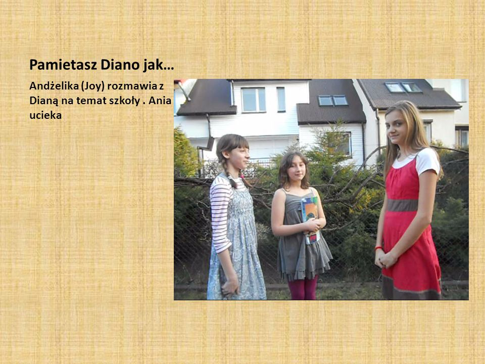 Pamietasz Diano jak… Andżelika (Joy) rozmawia z Dianą na temat szkoły . Ania ucieka