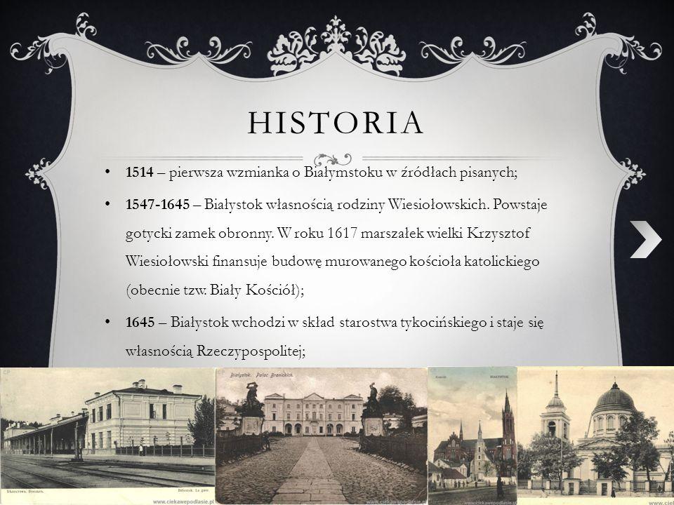 historia 1514 – pierwsza wzmianka o Białymstoku w źródłach pisanych;