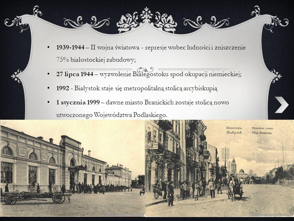1939-1944 – II wojna światowa - represje wobec ludności i zniszczenie 75% białostockiej zabudowy;