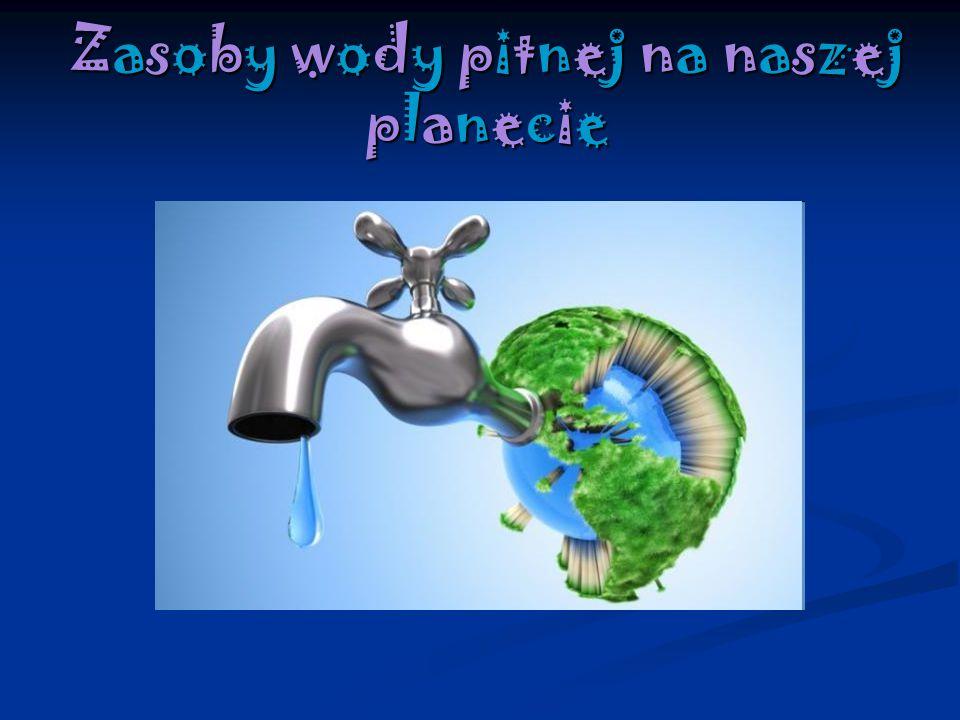 Zasoby wody pitnej na naszej planecie