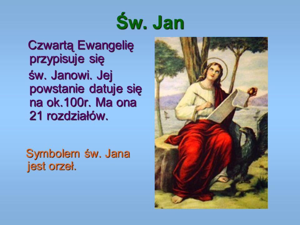 Św. Jan Czwartą Ewangelię przypisuje się. św. Janowi. Jej powstanie datuje się na ok.100r. Ma ona 21 rozdziałów.