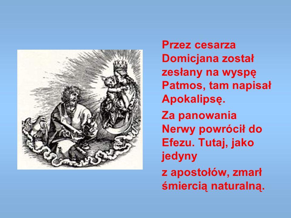 Przez cesarza Domicjana został zesłany na wyspę Patmos, tam napisał Apokalipsę.