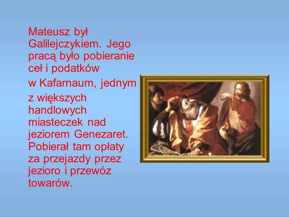 Mateusz był Galilejczykiem. Jego pracą było pobieranie ceł i podatków