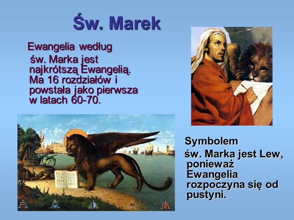 Św. Marek Ewangelia według. św. Marka jest najkrótszą Ewangelią. Ma 16 rozdziałów i powstała jako pierwsza w latach 60-70.