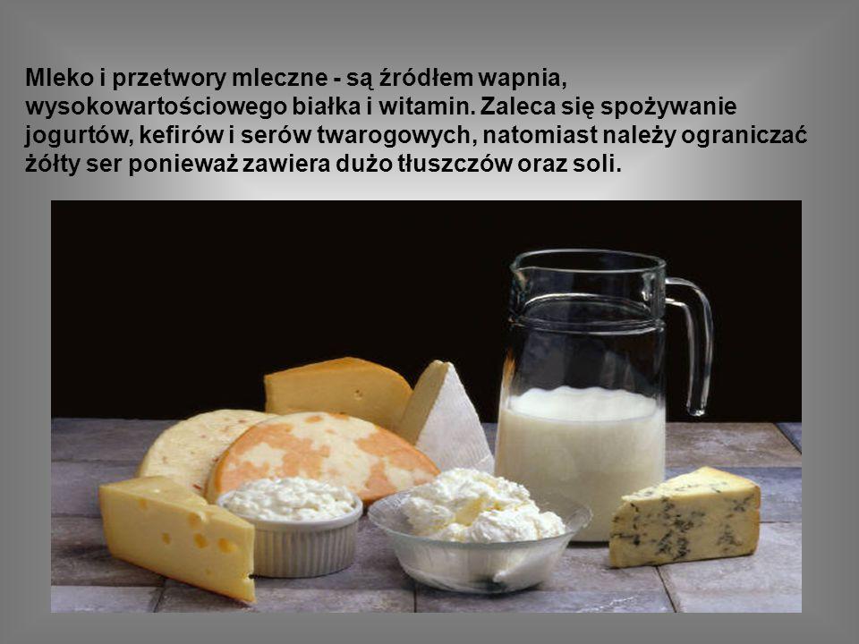 Mleko i przetwory mleczne - są źródłem wapnia, wysokowartościowego białka i witamin.