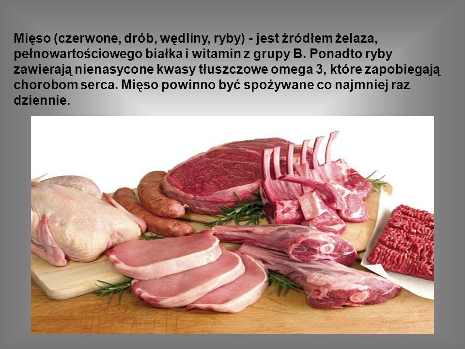 Mięso (czerwone, drób, wędliny, ryby) - jest źródłem żelaza, pełnowartościowego białka i witamin z grupy B.