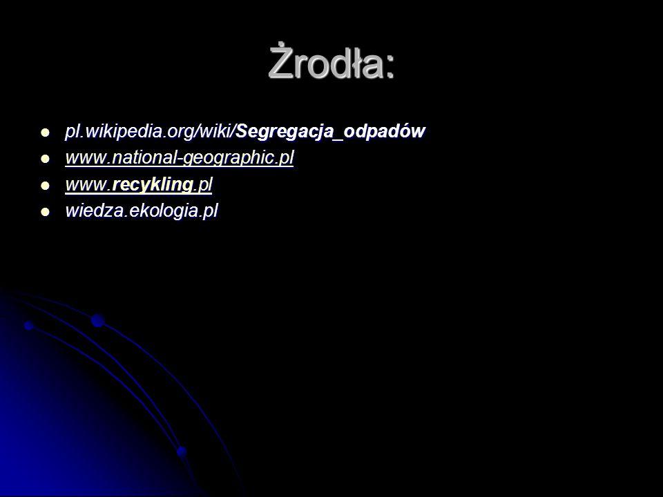 Żrodła: pl.wikipedia.org/wiki/Segregacja_odpadów