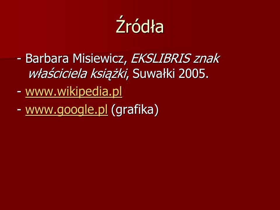 Źródła - Barbara Misiewicz, EKSLIBRIS znak właściciela książki, Suwałki 2005.