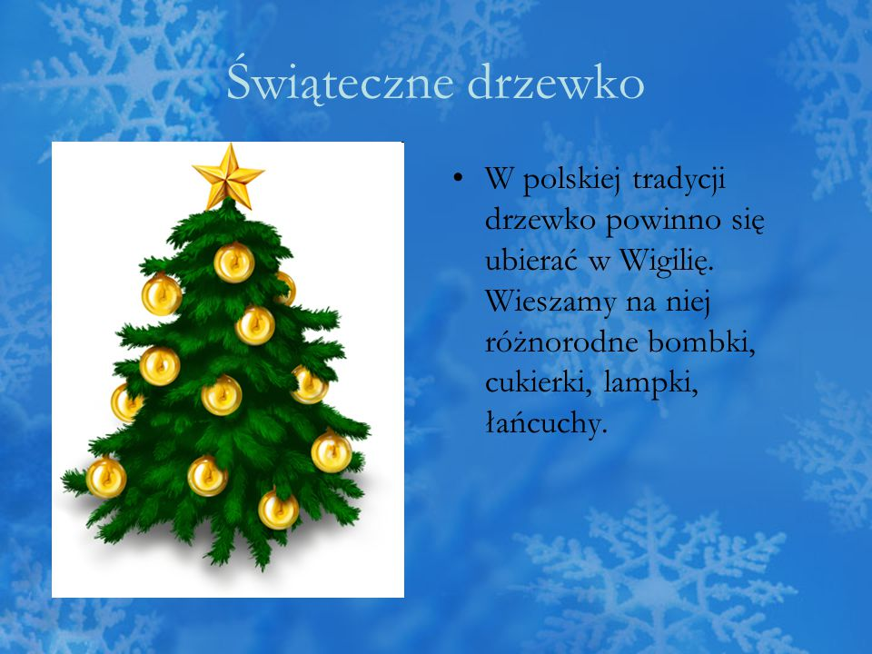 Świąteczne drzewko W polskiej tradycji drzewko powinno się ubierać w Wigilię.