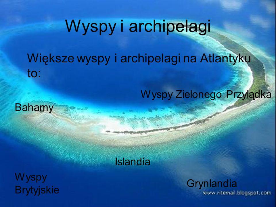 Wyspy i archipelagi Większe wyspy i archipelagi na Atlantyku to:
