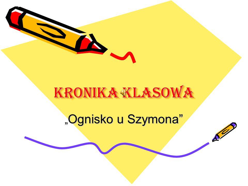 """KRONIKA KLASOWA """"Ognisko u Szymona"""