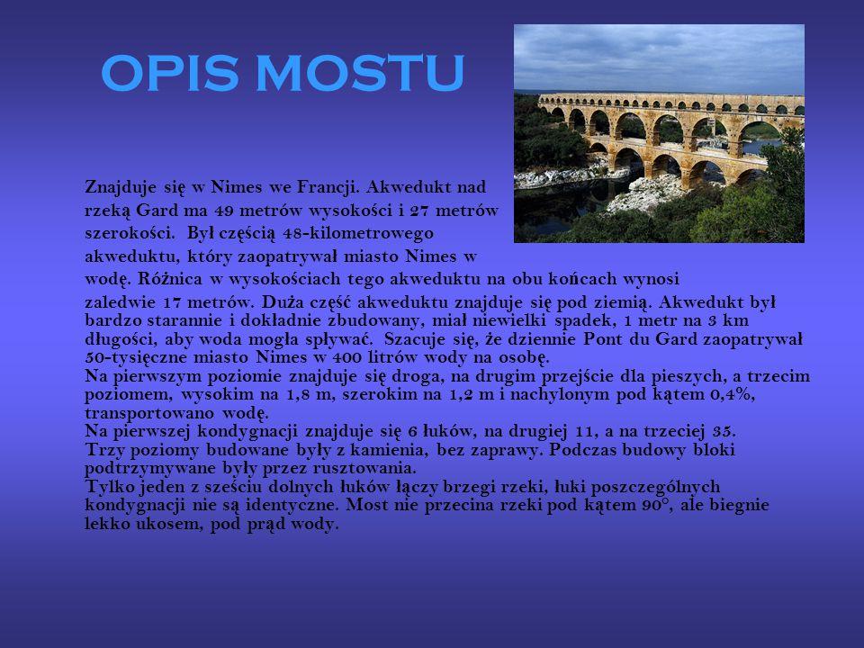 OPIS MOSTU Znajduje się w Nimes we Francji. Akwedukt nad